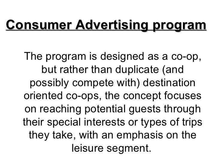 Consumer Advertising program  The program is designed as a co-op,       but rather than duplicate (and    possibly compete...