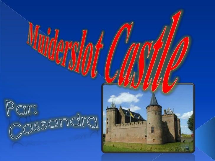 MuiderslotCastle<br />Par:<br />Cassandra<br />