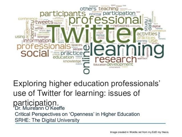 Exploring higher education professionals' use of Twitter for learning: issues of participation. Dr. Muireann O'Keeffe Crit...