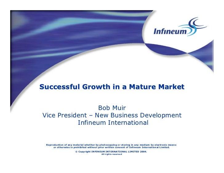 Successful Growth in a Mature Market                  Bob MuirVice President – New Business Development           Infineum...