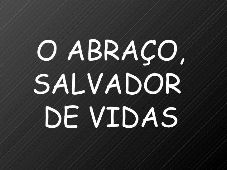 O ABRAÇO, SALVADOR  DE VIDAS