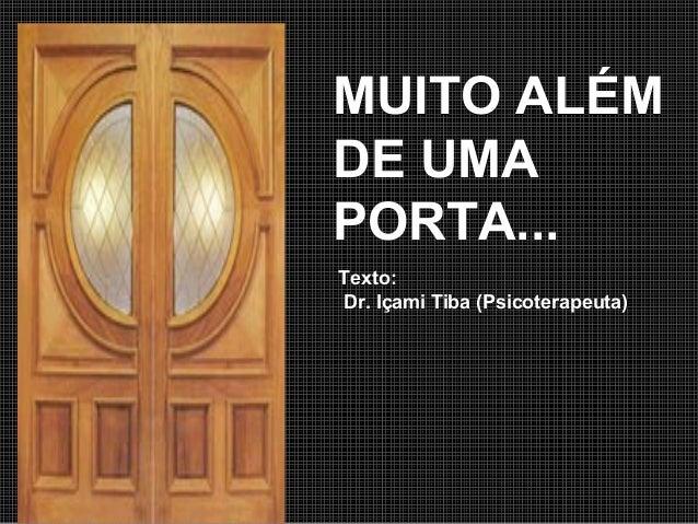 MUITO ALÉM DE UMA PORTA... Texto: Dr. Içami Tiba (Psicoterapeuta)