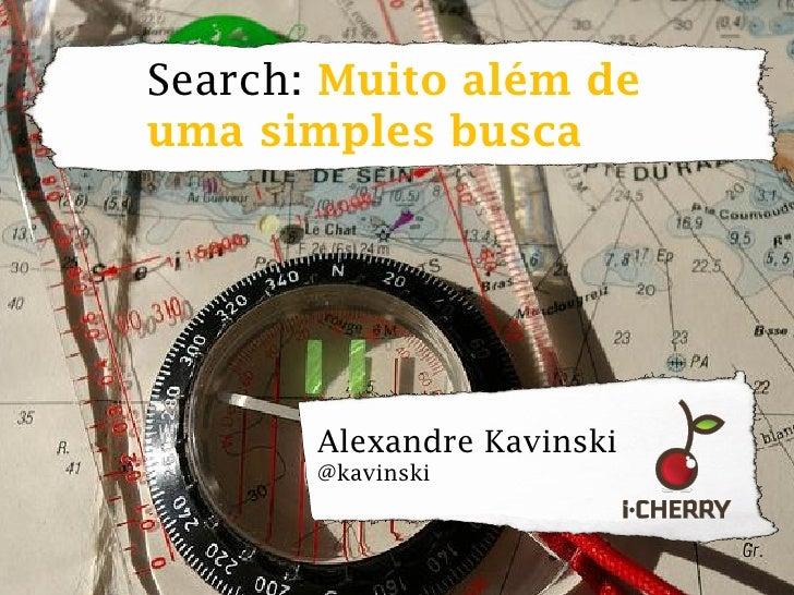 Search: Muito além deuma simples busca       Alexandre Kavinski       @kavinski