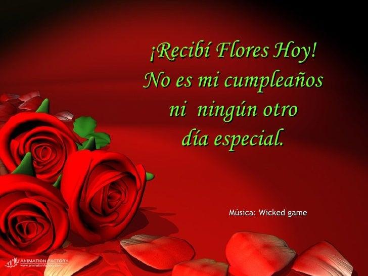 ¡Recibí Flores Hoy!  No es mi cumpleaños  ni  ningún otro  día especial.  Música: Wicked game