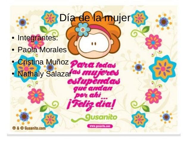 Día de la mujer●   Integrantes:●   Paola Morales●   Cristina Muñoz●   Nathaly Salazar