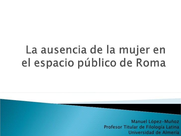 Manuel López-Muñoz Profesor Titular de Filología Latina Universidad de Almería
