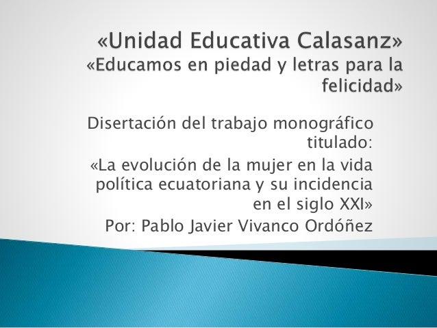 Disertación del trabajo monográfico titulado: «La evolución de la mujer en la vida política ecuatoriana y su incidencia en...