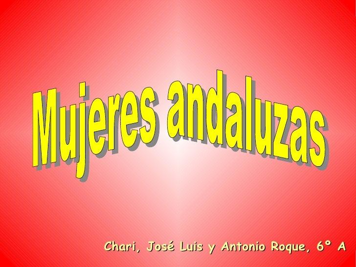Chari, José Luis y Antonio Roque, 6º A Mujeres andaluzas
