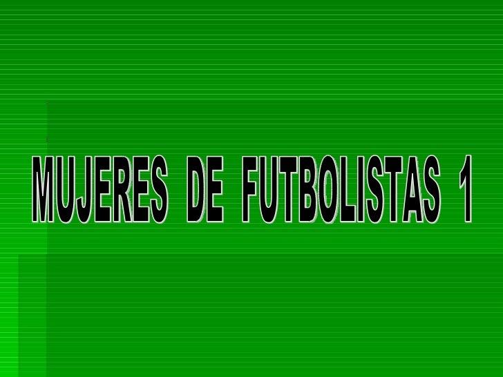 MUJERES  DE  FUTBOLISTAS  1
