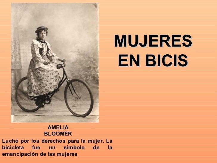 MUJERES EN BICIS AMELIA BLOOMER Luchó por los derechos para la mujer. La bicicleta fue un símbolo de la emancipación de la...