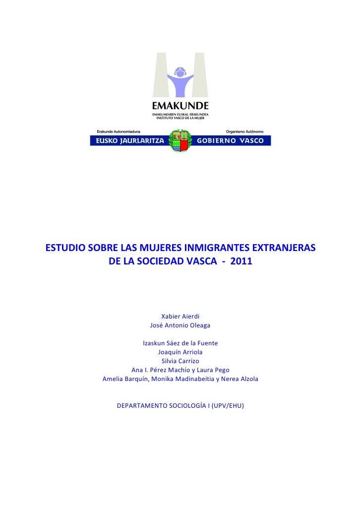 ESTUDIO SOBRE LAS MUJERES INMIGRANTES EXTRANJERAS           DE LA SOCIEDAD VASCA - 2011                             Xabier...