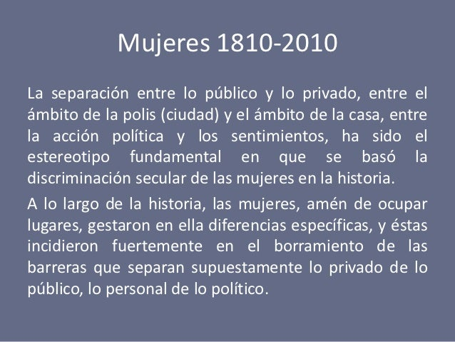 Mujeres 1810-2010La separación entre lo público y lo privado, entre elámbito de la polis (ciudad) y el ámbito de la casa, ...