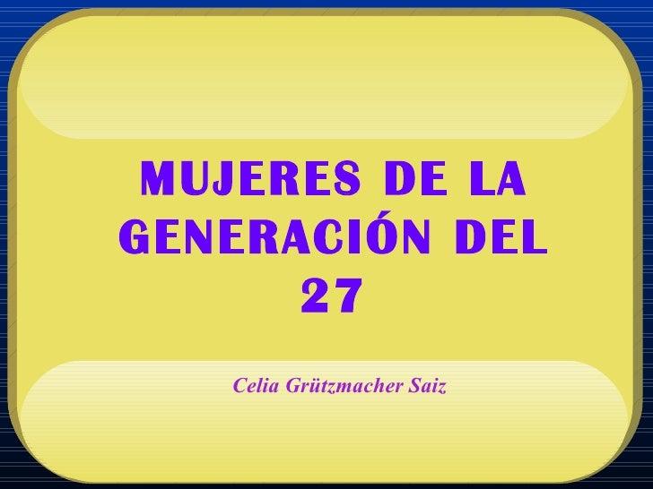 MUJERES DE LA GENERACIÓN DEL 27 Celia Grützmacher Saiz