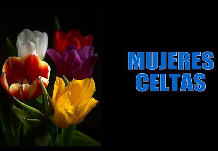 Las mujeres de origen Celta eran   criadas tan libremente como los   hombres. A ellas les era dado el  derecho de elegir s...