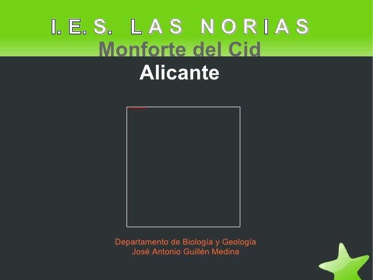 I. E. S.  L A S  N O R I A S   Monforte del Cid Alicante Departamento de Biología y Geología José Antonio Guillén Medina