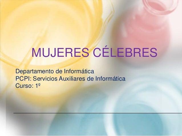 MUJERES CÉLEBRESDepartamento de InformáticaPCPI: Servicios Auxiliares de InformáticaCurso: 1º