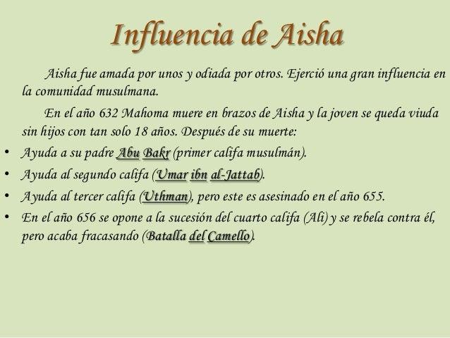 Influencia de Aisha  • • • •  Aisha fue amada por unos y odiada por otros. Ejerció una gran influencia en la comunidad mus...