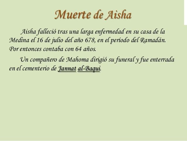 Muerte de Aisha Aisha falleció tras una larga enfermedad en su casa de la Medina el 16 de julio del año 678, en el período...