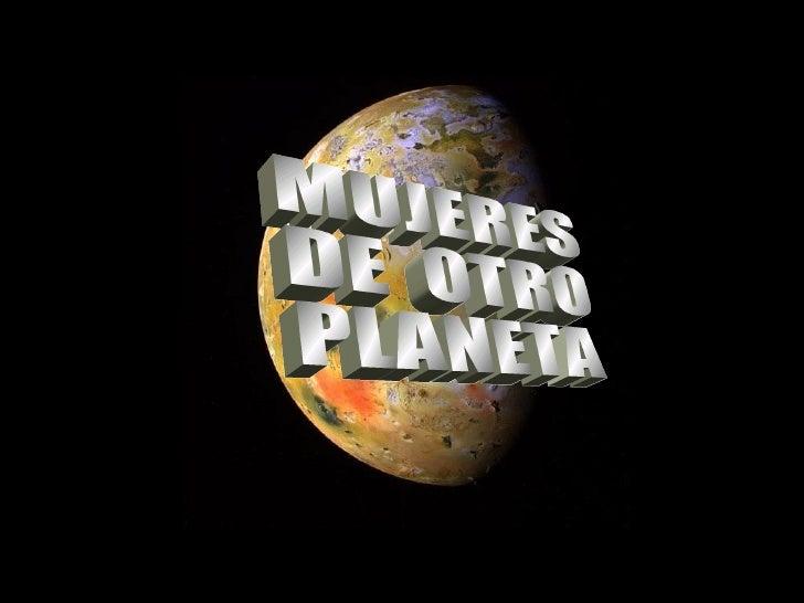 MUJERES DE  OTRO PLANETA