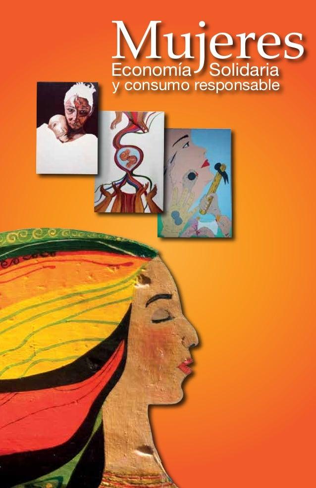 1 Mujeres, Economía Solidaria y Consumo ResponsableMujeres, Economía Solidaria y Consumo Responsable y consumo responsable...