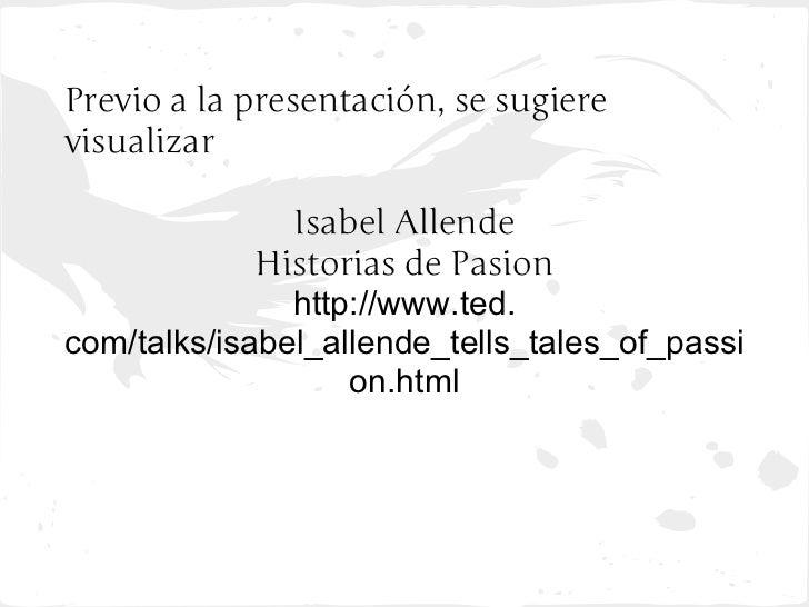 Previo a la presentación, se sugierevisualizar               Isabel Allende             Historias de Pasion               ...