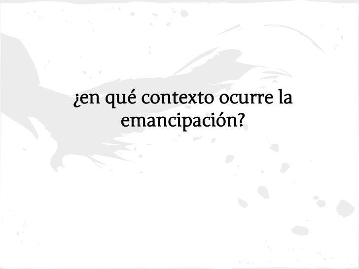 ¿en qué contexto ocurre la     emancipación?