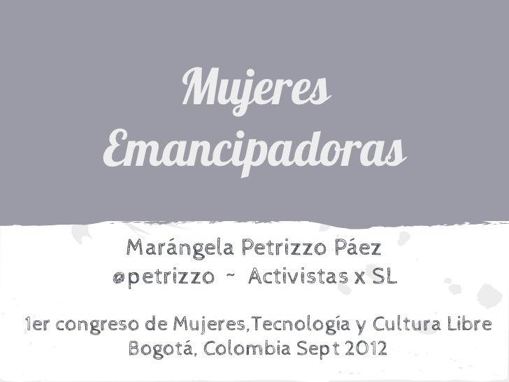 Mujeres        Emancipadoras          Marángela Petrizzo Páez         @petrizzo ~ Activistas x SL1er congreso de Mujeres,T...