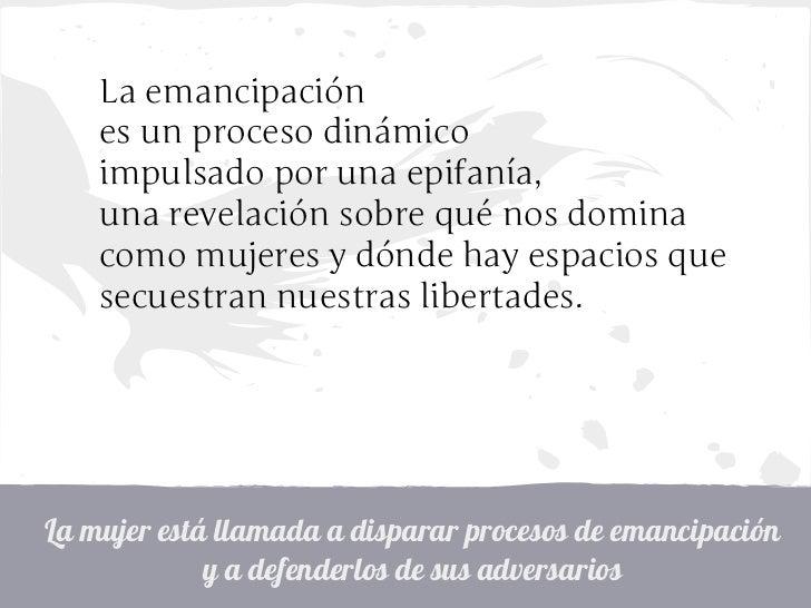 La emancipación    es un proceso dinámico    impulsado por una epifanía,    una revelación sobre qué nos domina    como mu...