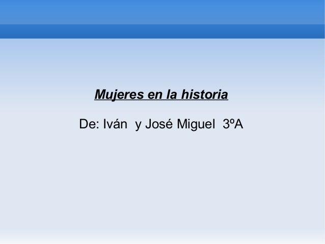 Mujeres en la historiaDe: Iván y José Miguel 3ºA