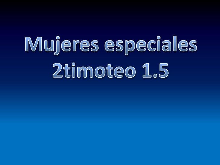 Mujeres especiales2timoteo 1.5<br />
