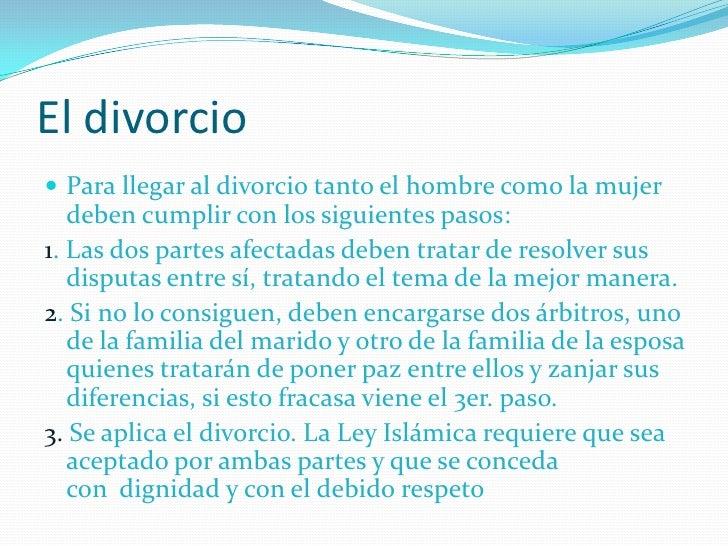 El divorcio<br />Para llegar al divorcio tanto el hombre como la mujer deben cumplir con los siguientes pasos:<br />1. Las...