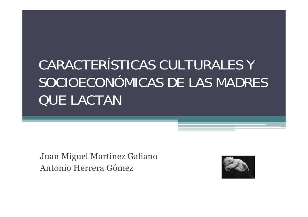 CARACTERÍSTICAS CULTURALES YSOCIOECONÓMICAS DE LAS MADRESQUE LACTANJuan Miguel Martínez GalianoAntonio Herrera Gómez