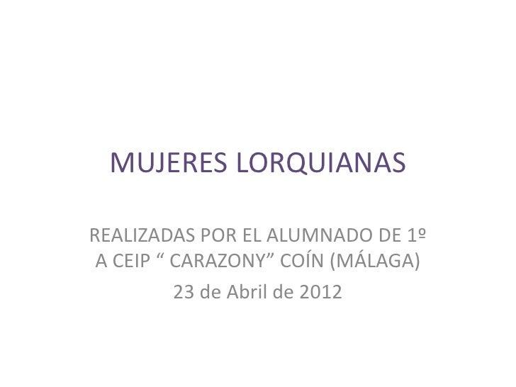 """MUJERES LORQUIANASREALIZADAS POR EL ALUMNADO DE 1º A CEIP """" CARAZONY"""" COÍN (MÁLAGA)          23 de Abril de 2012"""