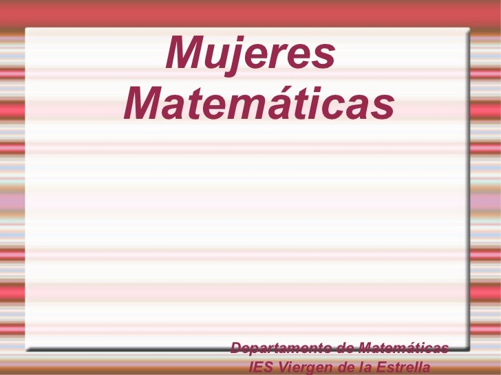 Mujeres Matemáticas Departamento de Matemáticas IES Viergen de la Estrella