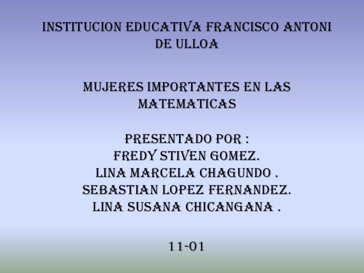 INSTITUCION EDUCATIVA FRANCISCO ANTONI               DE ULLOA     MUJERES IMPORTANTES EN LAS           MATEMATICAS        ...