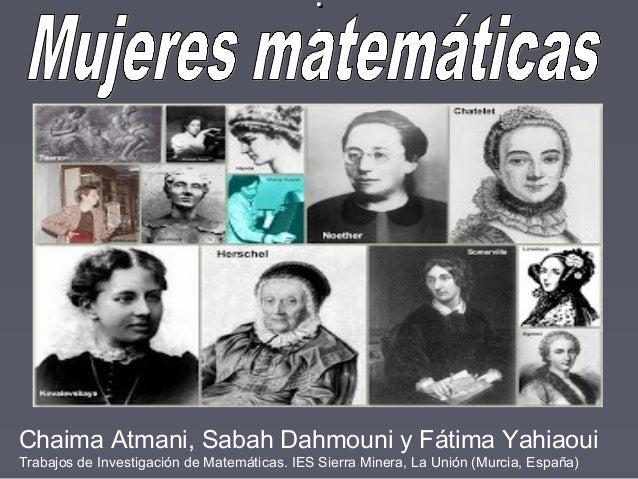 ....Chaima Atmani, Sabah Dahmouni y Fátima YahiaouiTrabajos de Investigación de Matemáticas. IES Sierra Minera, La Unión (...