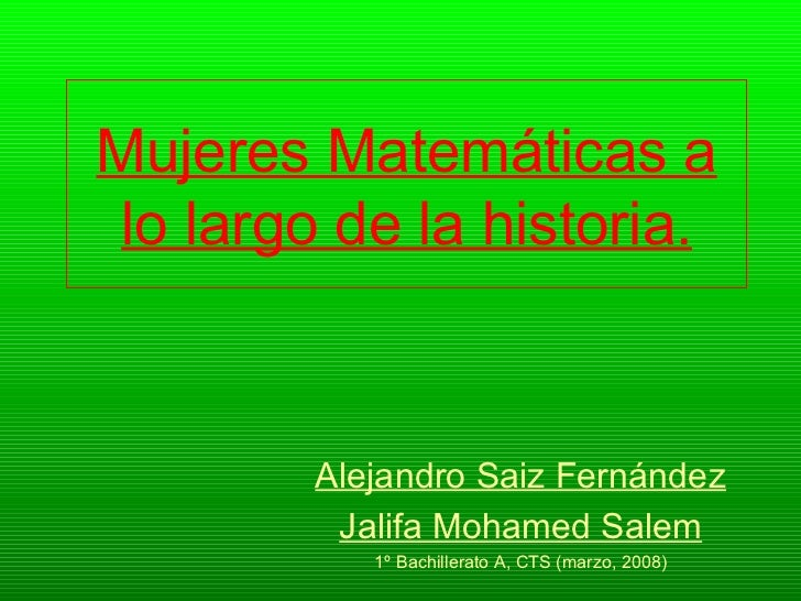 Mujeres Matemáticas alo largo de la historia.        Alejandro Saiz Fernández         Jalifa Mohamed Salem           1º Ba...