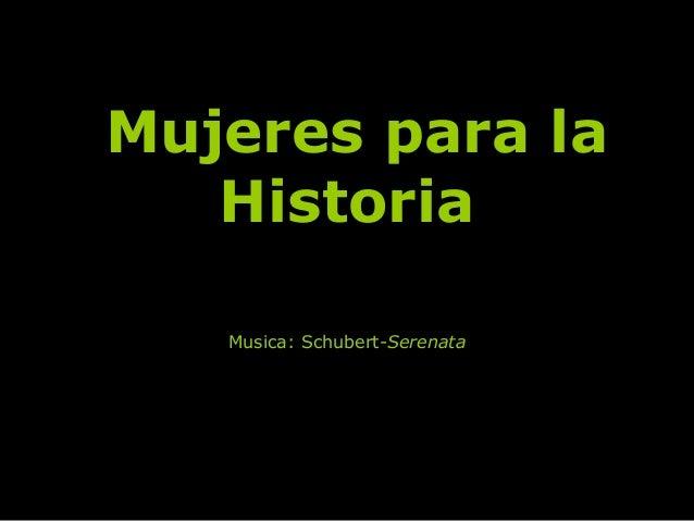 Mujeres para laMujeres para la HistoriaHistoria Musica: Schubert-Serenata