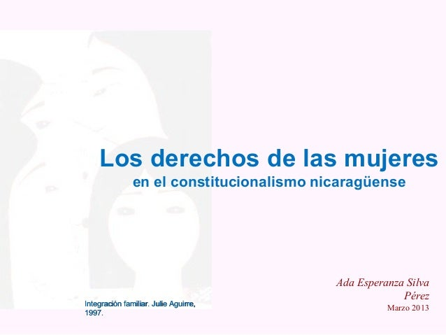Integración familiar. Julie Aguirre,Integración familiar. Julie Aguirre,1997.1997.Los derechos de las mujeresen el constit...