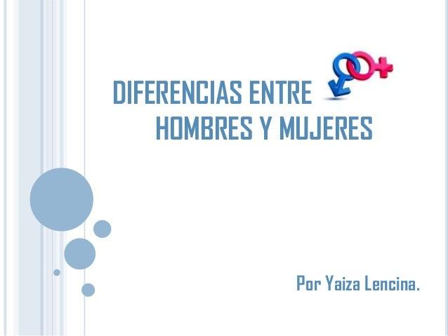 DIFERENCIAS ENTRE HOMBRES Y MUJERES  Por Yaiza Lencina.