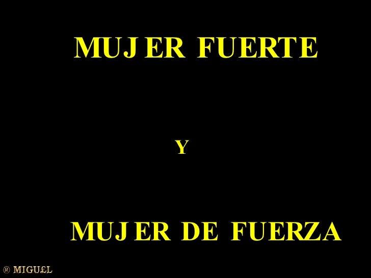 MUJER FUERTE  Y MUJER DE FUERZA