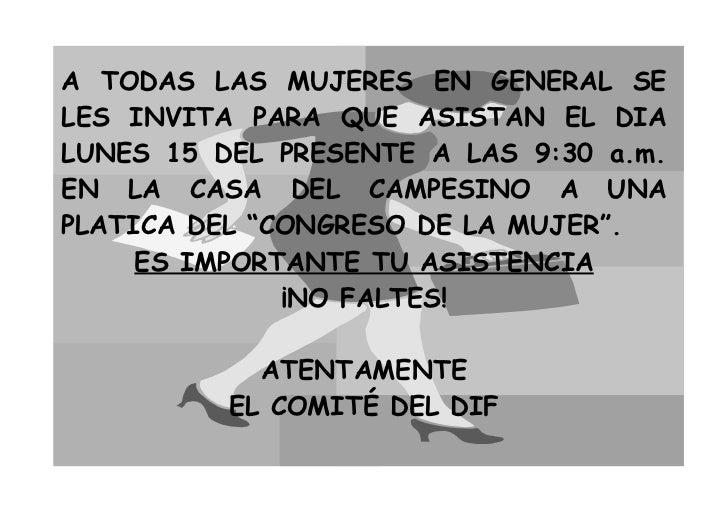A TODAS LAS MUJERES EN GENERAL SELES INVITA PARA QUE ASISTAN EL DIALUNES 15 DEL PRESENTE A LAS 9:30 a.m.EN LA CASA DEL CAM...