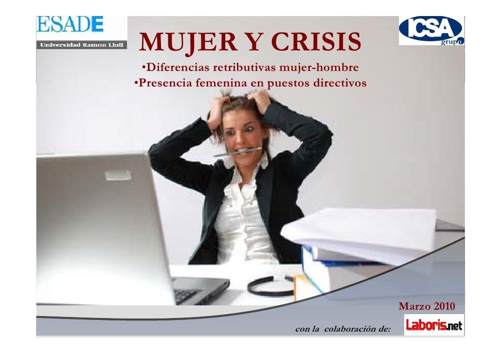 MUJER Y CRISIS  •Diferencias retributivas mujer-hombre •Presencia femenina en puestos directivos                          ...