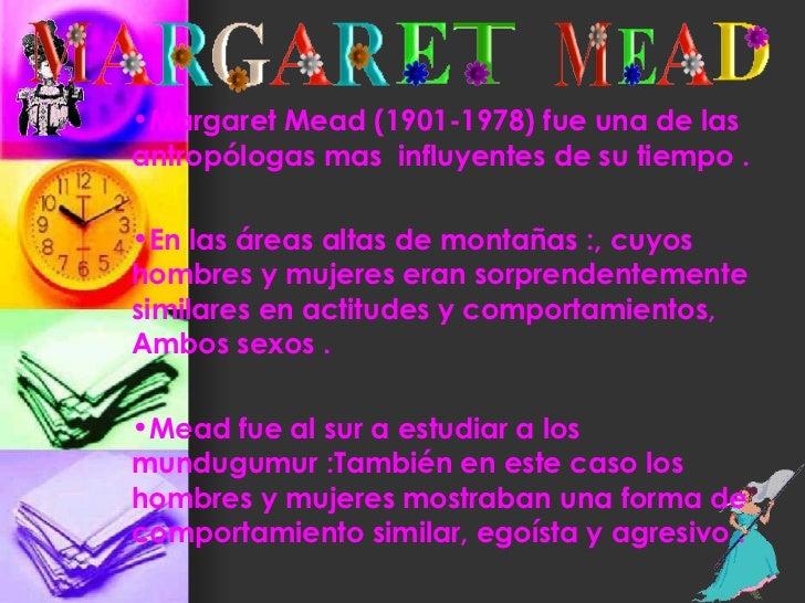 <ul><li>Margaret Mead (1901-1978) fue una de las antropólogas mas  influyentes de su tiempo  . </li></ul><ul><li>En las ár...