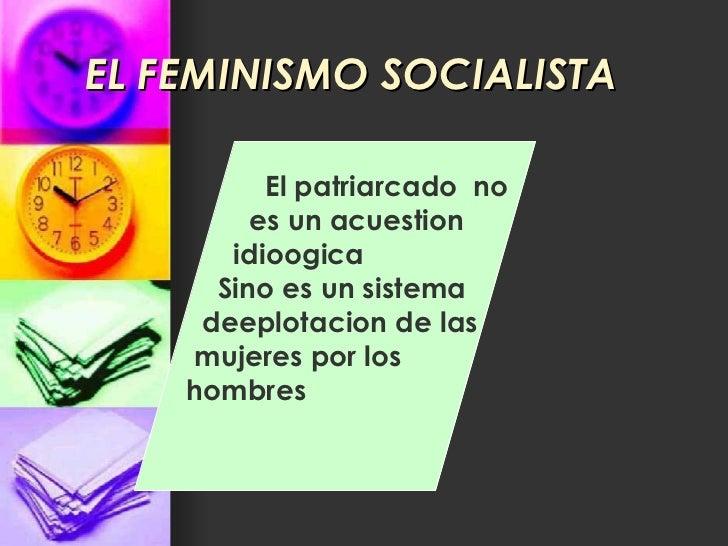 EL FEMINISMO SOCIALISTA El patriarcado  no  es un acuestion idioogica Sino es un sistema deeplotacion de las mujeres por l...