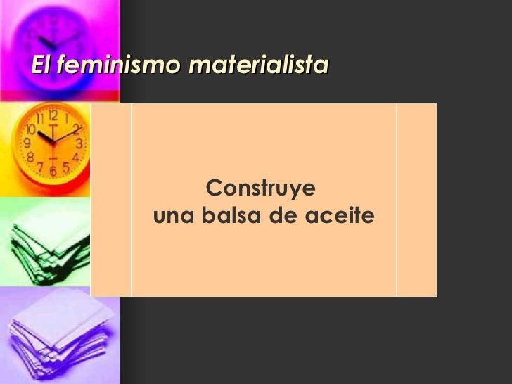 El feminismo materialista Construye  una balsa de aceite
