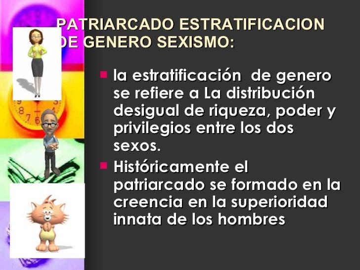 PATRIARCADO ESTRATIFICACION  DE GENERO SEXISMO: <ul><li>la estratificación  de genero se refiere a La distribución  desigu...