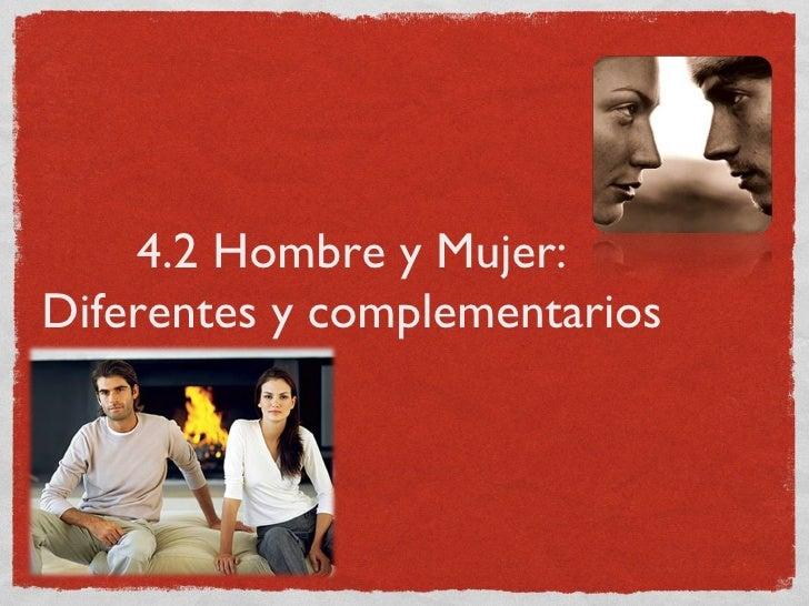 4.2 Hombre y Mujer:Diferentes y complementarios