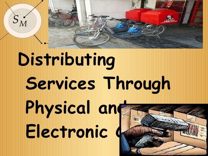<ul><li>Distributing Services Through Physical and Electronic Channels </li></ul>