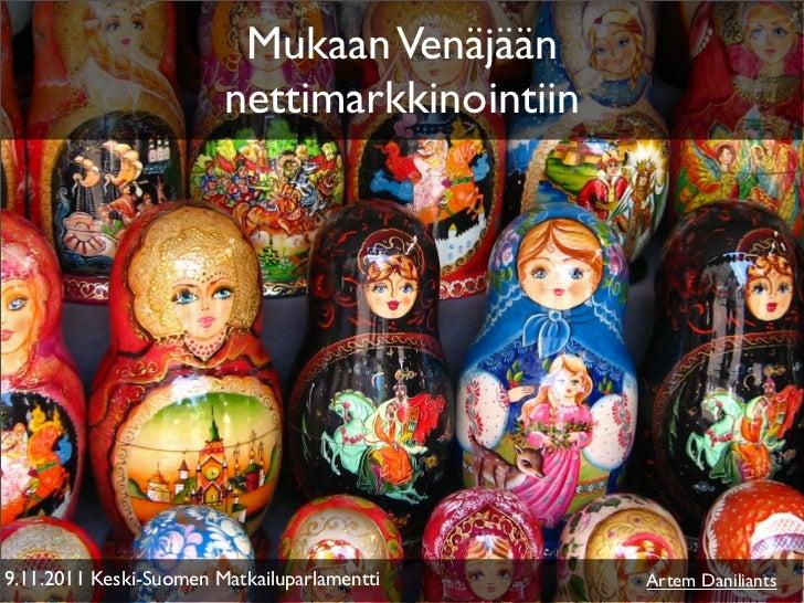 Mukaan Venäjään                        nettimarkkinointiin9.11.2011 Keski-Suomen Matkailuparlamentti    Artem Daniliants